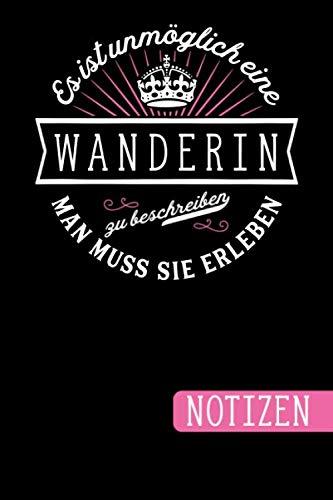 Es ist unmöglich eine Wanderin zu beschreiben: Man muss sie erleben - Notizbuch mit lustigem Wander-Spruch - Geschenk für Wanderinnen