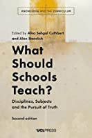 What Should Schools Teach?: Disciplines, Subjects and the Pursuit of Truth
