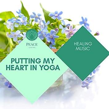 Putting My Heart In Yoga - Healing Music