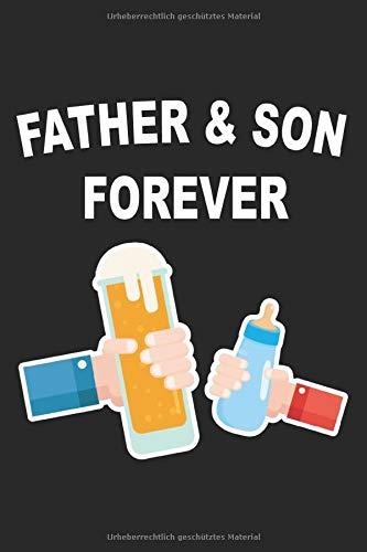 Father & Son Forever Vater Sohn Tochter Kind Kinder Bier Babyflasche: Notizbuch - Notizheft - Notizblock - Tagebuch - Planer - Punktraster - ... - 6 x 9 Zoll (15.24 x 22.86 cm) - 120 Seiten