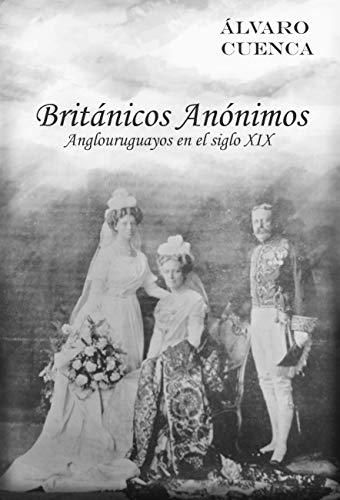Britanicos Anonimos: Anglouruguayos en el siglo XIX