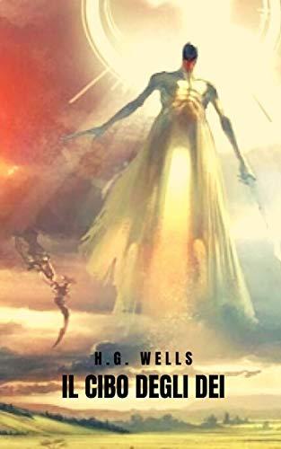 Il Cibo degli Dei: Uno dei grandi libri di fantascienza di H. G. Wells