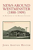 News Around Westminster, 1888-1909: As Reported in the Keowee Courier