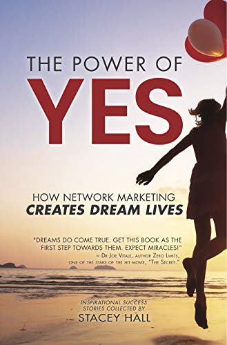 The Power of YES: How Network Marketing Creates Dream Lives