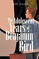 The Adolescent Years of Benjamin Bird