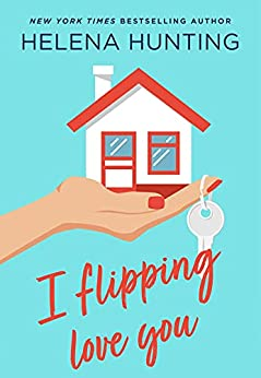 I Flipping Love You by [Helena Hunting]