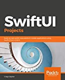SwiftUI Projects: Build six real-world cross-platform mobile applications using SwiftUI from scratch (English Edition)