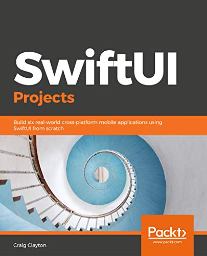 SwiftUI Projects: Build six real-world cross-platform mobile applications using SwiftUI from scratch