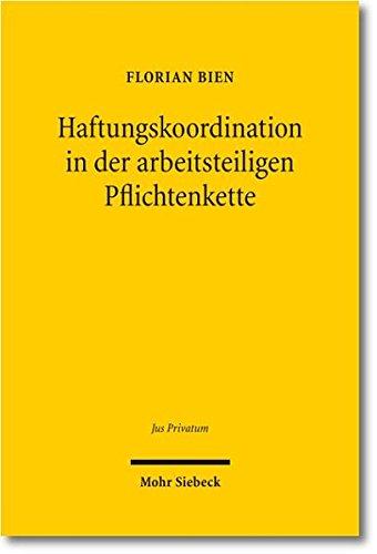 Haftungskoordination in Der Arbeitsteiligen Pflichtenkette: Zugleich Ein Beitrag Zum Dogma Von Der Relativitat Der Schuldverhaltnisse (Jus Privatum)