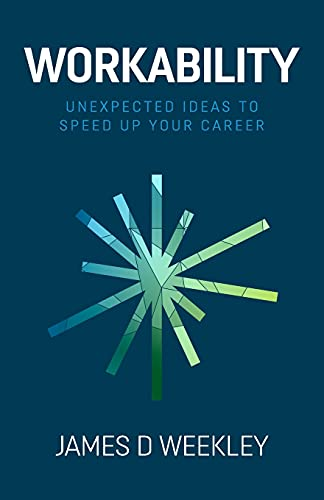 Workability: Unexpected ideas to speed up your career