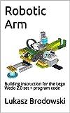 Robotic Arm: Building instruction for the Lego Wedo 2.0 set + program code (English Edition)