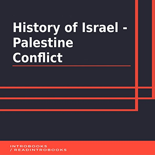 History of Israel - Palestine Conflict                   By:                                                                                                                                 IntroBooks                               Narrated by:                                                                                                                                 Andrea Giordani                      Length: 49 mins     Not rated yet     Overall 0.0