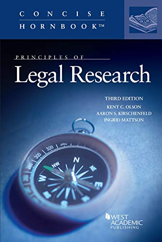 Compare Textbook Prices for Principles of Legal Research Concise Hornbook Series 3 Edition ISBN 9781640208056 by Olson, Kent C.,Kirschenfeld, Aaron S.,Mattson, Ingrid