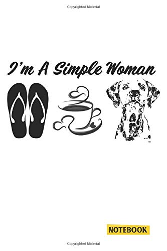 I'm A Simple Woman I love Flip Flops Coffee Dalmatian Notebook: Womens Dalmatian Lover - Womens coffee Lover - I'm A Simple Woman Journal/Notebook Blank Lined Ruled 6x9 120 Pages