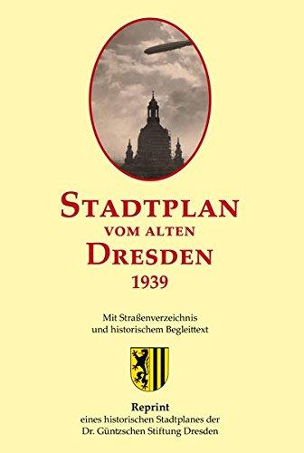 Stadtplan vom alten Dresden 1939: Zweiteiliger Reprint eines historischen Stadtplanes der ehemaligen Dr.- Güntzschen Stiftung Dresden.: Reprint. Gefaltete Ausgabe.