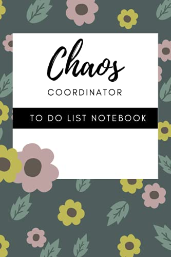Chaos Coordinator To Do List Notebook: nic ceaning sheme, Funny Office Humor, Mom Notebook, Don't Do List Productivity Hack, and Hand Drawn Florals ... coordinator, list notebook