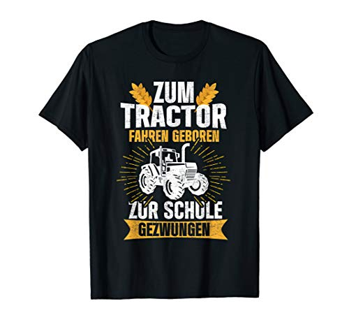 Zum Traktor Fahren Geboren Zur Schule Gezwungen Landwirt T-Shirt