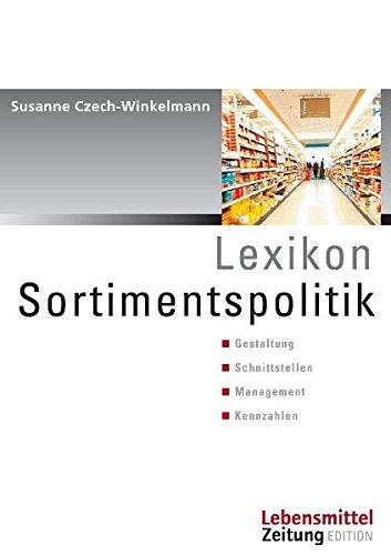 Lexikon Sortimentspolitik: Gestaltung - Schnittstelle - Management - Kennzahlen (Edition Lebensmittel Zeitung)