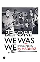 Before We Was We: Madness by Madness
