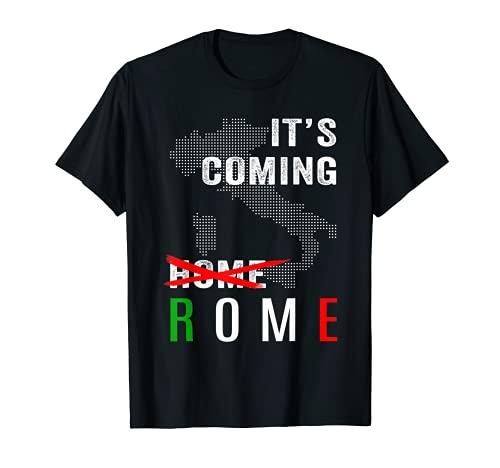 It's Coming Rome Not Home Maglietta