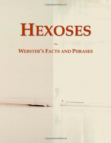 Hexoses: Webster's Facts and Phrases