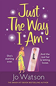 Just The Way I Am: Hilarious and heartfelt, nothing makes you laugh like a Jo Watson rom-com! (English Edition) par [Jo Watson]