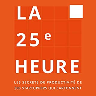 La 25ème Heure     Les Secrets de Productivité de 300 Startuppers qui Cartonnent              By:                                                                                                                                 Guillaume Declair,                                                                                        Bao Dinh,                                                                                        Jérôme Dumont                               Narrated by:                                                                                                                                 Thomas Judes                      Length: 3 hrs and 1 min     1 rating     Overall 3.0