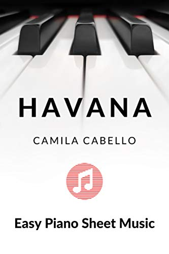 Havana - Camila Cabello - Easy Piano Sheet Music for Beginners - BIG Notes: Teach Yourself How to Play. Popular, Hit Song For Kids, Adults, Young Musicians, Students, Teachers. (English Edition)