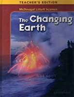McDougal Littell Science: Teacher's Edition Grades 6-8 The Changing Earth 2005 0618334254 Book Cover