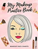 My Makeup Practice Book: Face Chart with Hair Workbook for Makeup Lovers to Practice, Organize, and Record All Their Creative Technique & Designs | ... Really Fun & Perfect Gift for Young Artists.
