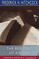 The Building of a Book (Esprios Classics)