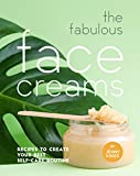 The Fabulous Face Creams: Recipes to Create Your Best Self-care Routine