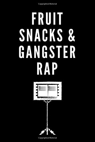 FRUIT SNACKS & GANGSTER RAP: Notebook For Rappers To Write...