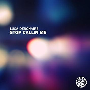 Stop Callin Me