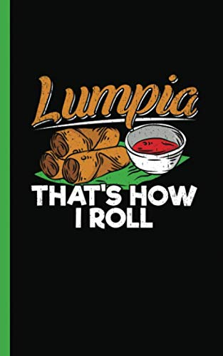Philippines Filipino Lumpia Food Journal - Notebook That's How I Roll: Spring Roll Snack Quote, DIY...