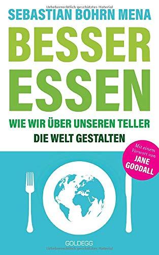 Besser essen: Wie wir über unseren Teller die Welt gestalten: Wie wir ber unseren Teller die Welt gestalten