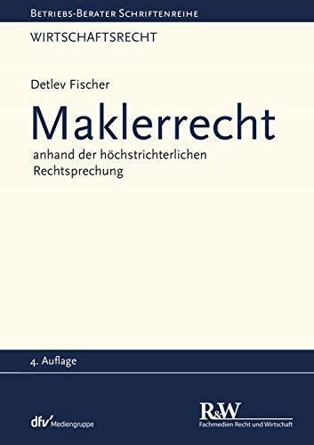 Maklerrecht: anhand der höchstrichterlichen Rechtsprechung (Betriebs-Berater Schriftenreihe/ Wirtschaftsrecht)