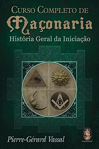 Curso completo de maçonaria: História geral da iniciação