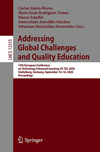 Addressing Global Challenges and Quality Education: 15th European Conference on Technology Enhanced Learning, EC-TEL 2020, Heidelberg, Germany, September ... Science Book 12315) (English Edition)