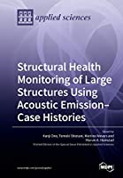 Structural Health Monitoring of Large Structures Using Acoustic Emission-Case Histories