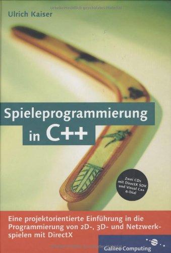 Spieleprogrammierung in C++ - Eine projektorientierte Einführung in die Programmierung von 2D-, 3D- und Netzwerkspielen mit DirektX, mit 2 CDs (Galileo Computing)