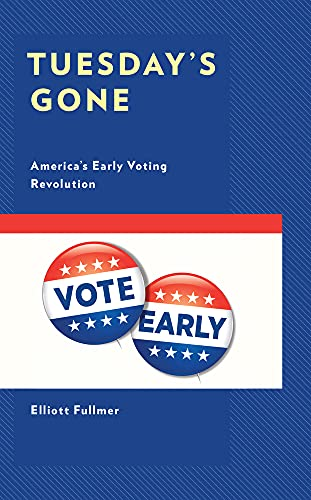 Tuesday's Gone: America's Early Voting Revolution (Voting, Elections, and the Political Process)