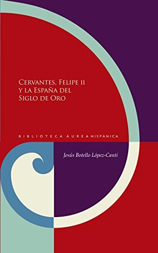 Cervantes, Felipe II y la España del Siglo de Oro (Biblioteca ...