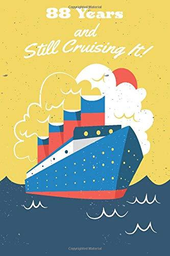 88 Years And Still Cruising It: Funny Cruise Theme 88 yr Old Gift - 88th Birthday Cruise Journal:  Fun And Practical Alternative to a Card - 88th ... 120 Pages, 6x9, Soft Cover, Matte Finish