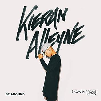 Be Around (Show N Prove Remix)