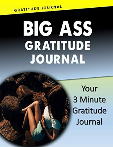 Big Ass Gratitude Journal: (Trendy Journal) Your 3 Minute Gratitude Journal