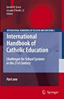 International Handbook of Catholic Education: Challenges for School Systems in the 21st Century (International Handbooks of Religion and Education)