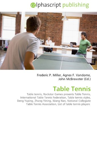 Table Tennis: Table tennis, Rockstar Games presents Table Tennis, International Table Tennis Federation, Table tennis styles, Deng Yaping, Zhang ... Association, List of table tennis players