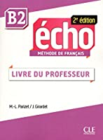 Echo 2e edition (2013): Guide du professor B2