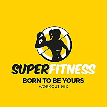 Born To Be Yours (Workout Mix)
